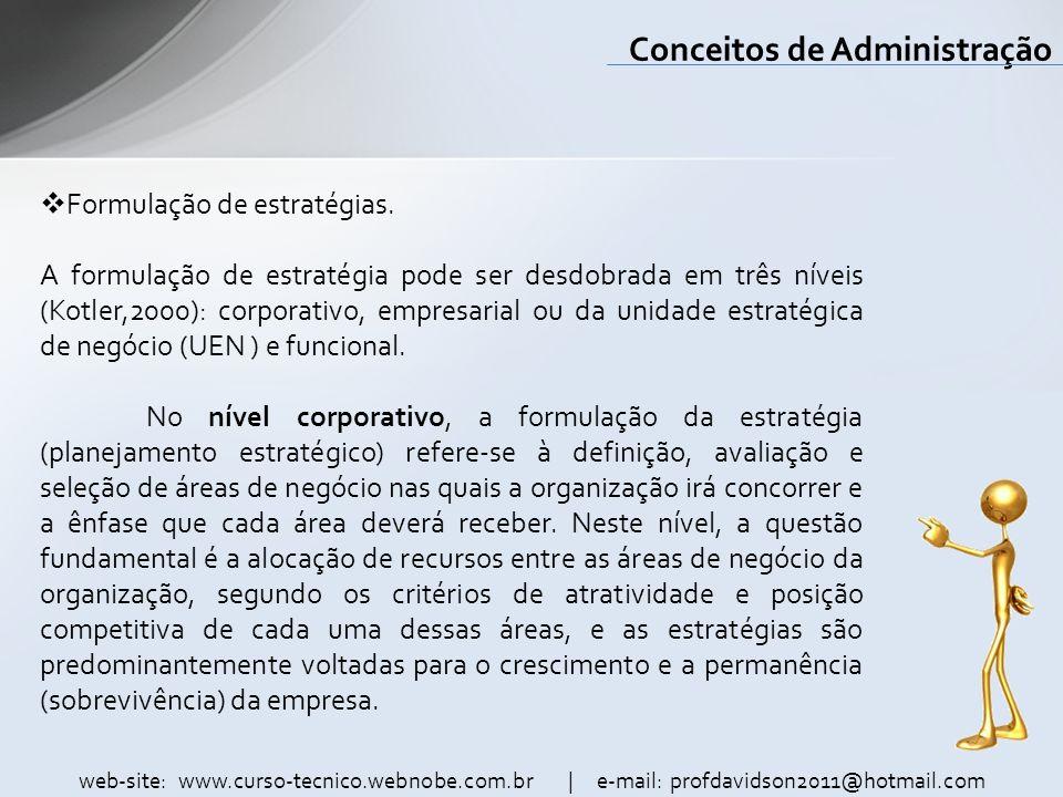 web-site: www.curso-tecnico.webnobe.com.br | e-mail: profdavidson2011@hotmail.com Conceitos de Administração Formulação de estratégias. A formulação d