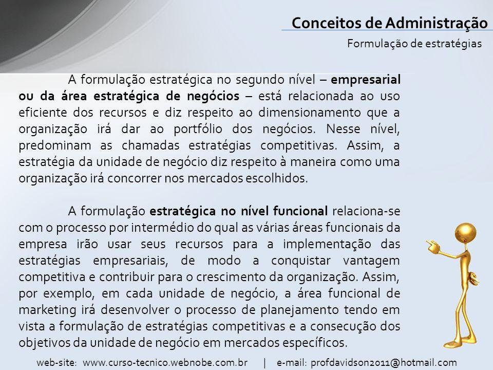 web-site: www.curso-tecnico.webnobe.com.br | e-mail: profdavidson2011@hotmail.com Conceitos de Administração A formulação estratégica no segundo nível