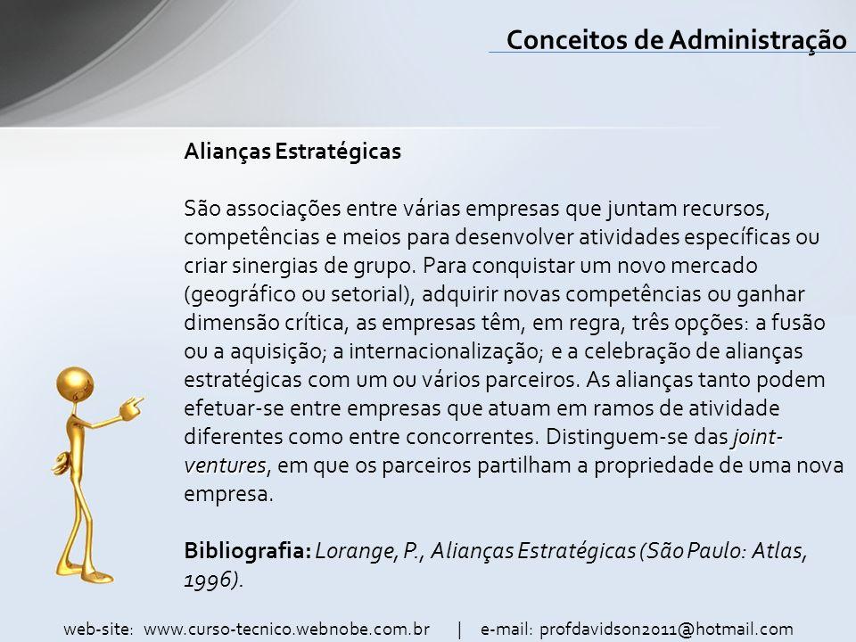 web-site: www.curso-tecnico.webnobe.com.br | e-mail: profdavidson2011@hotmail.com Conceitos de Administração Alianças Estratégicas joint- ventures São