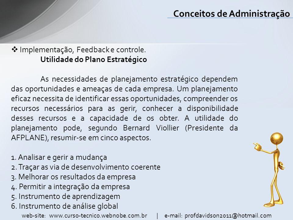 web-site: www.curso-tecnico.webnobe.com.br | e-mail: profdavidson2011@hotmail.com Conceitos de Administração Implementação, Feedback e controle. Utili