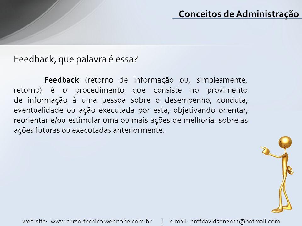 web-site: www.curso-tecnico.webnobe.com.br | e-mail: profdavidson2011@hotmail.com Conceitos de Administração Feedback, que palavra é essa? Feedback (r