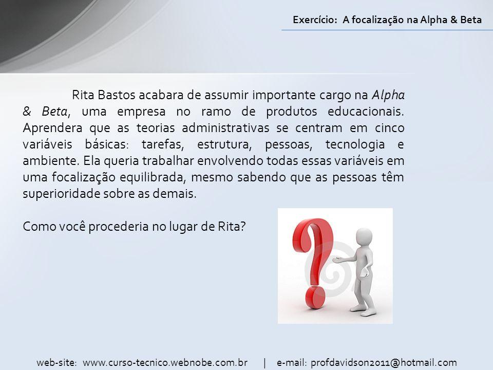 Exercício: A focalização na Alpha & Beta Rita Bastos acabara de assumir importante cargo na Alpha & Beta, uma empresa no ramo de produtos educacionais