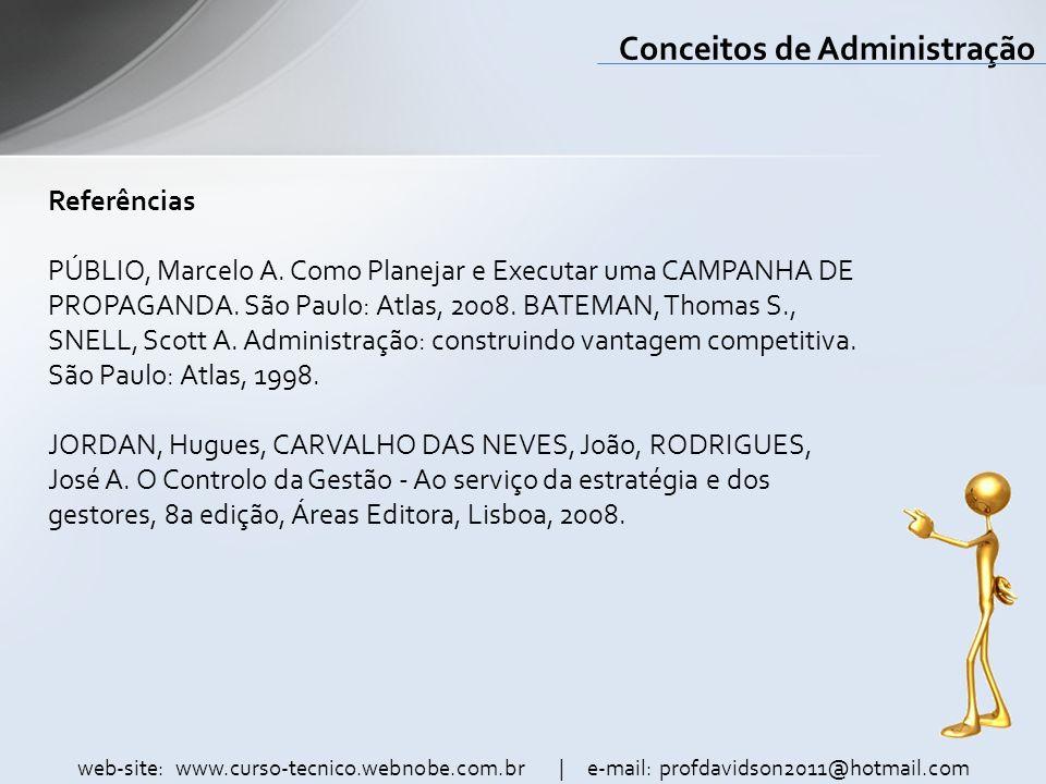 web-site: www.curso-tecnico.webnobe.com.br | e-mail: profdavidson2011@hotmail.com Conceitos de Administração Referências PÚBLIO, Marcelo A. Como Plane