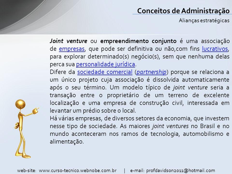web-site: www.curso-tecnico.webnobe.com.br | e-mail: profdavidson2011@hotmail.com Conceitos de Administração No Brasil, um bom exemplo de joint venture foi a Autolatina; uma união das empresas automobilísticas Volkswagen e Ford, que perdurou de 1987 até meados de 1996.