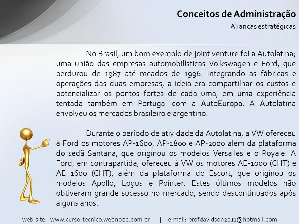 web-site: www.curso-tecnico.webnobe.com.br | e-mail: profdavidson2011@hotmail.com Conceitos de Administração No Brasil, um bom exemplo de joint ventur