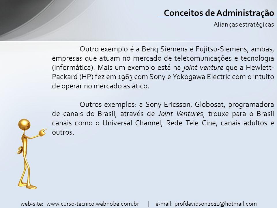 web-site: www.curso-tecnico.webnobe.com.br | e-mail: profdavidson2011@hotmail.com Conceitos de Administração Outro exemplo é a Benq Siemens e Fujitsu-