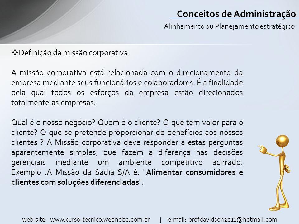 web-site: www.curso-tecnico.webnobe.com.br | e-mail: profdavidson2011@hotmail.com Conceitos de Administração Definição da missão corporativa....