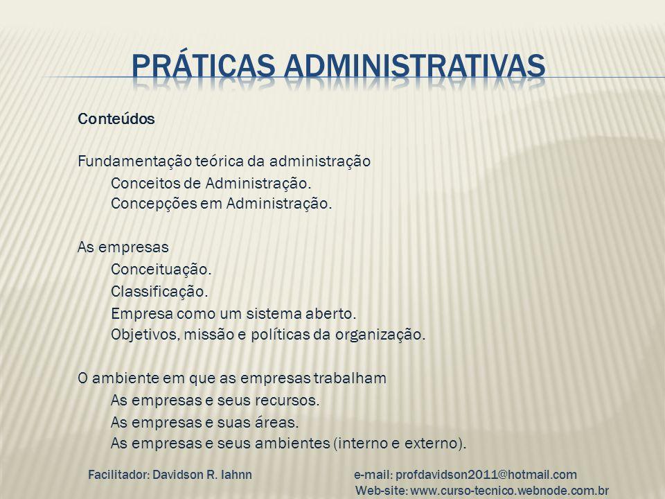 Conteúdos Fundamentação teórica da administração Conceitos de Administração. Concepções em Administração. As empresas Conceituação. Classificação. Emp
