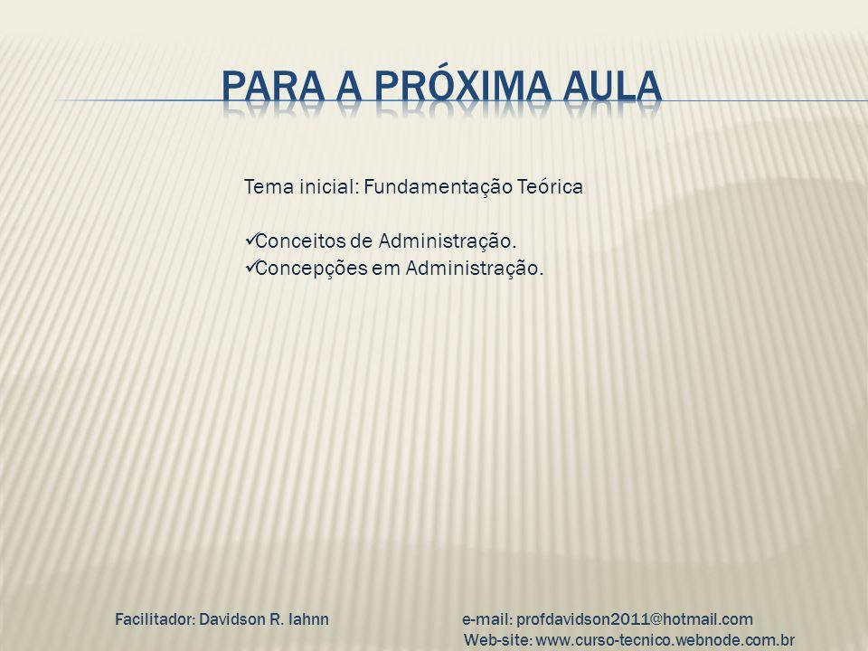 Tema inicial: Fundamentação Teórica Conceitos de Administração. Concepções em Administração. Facilitador: Davidson R. Iahnne-mail: profdavidson2011@ho