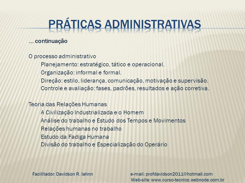 ... continuação O processo administrativo Planejamento: estratégico, tático e operacional. Organização: informal e formal. Direção: estilo, liderança,