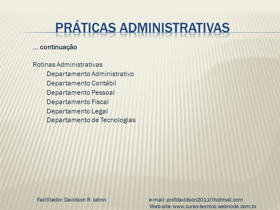 ... continuação Rotinas Administrativas Departamento Administrativo Departamento Contábil Departamento Pessoal Departamento Fiscal Departamento Legal