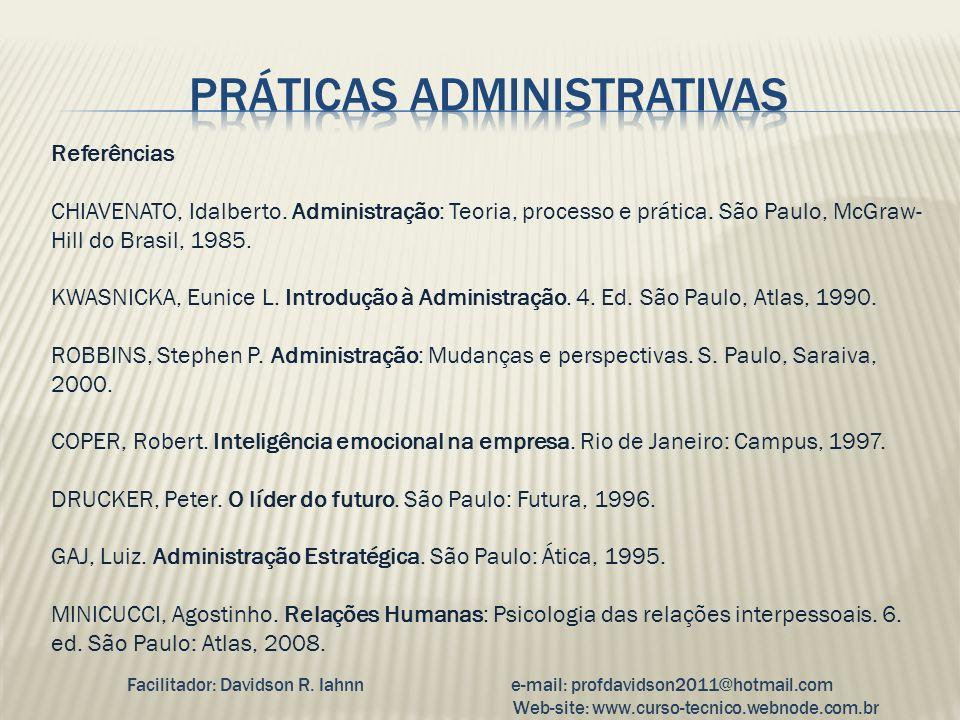 Referências CHIAVENATO, Idalberto. Administração: Teoria, processo e prática. São Paulo, McGraw- Hill do Brasil, 1985. KWASNICKA, Eunice L. Introdução