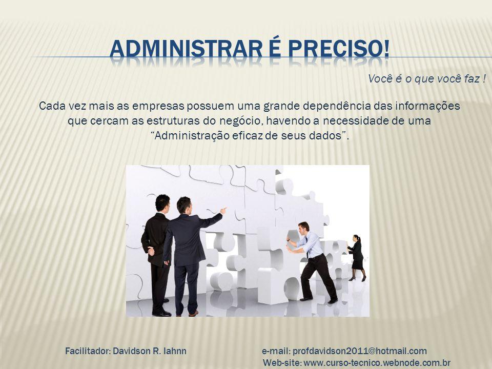 Facilitador: Davidson R. Iahnne-mail: profdavidson2011@hotmail.com Web-site: www.curso-tecnico.webnode.com.br Você é o que você faz ! Cada vez mais as