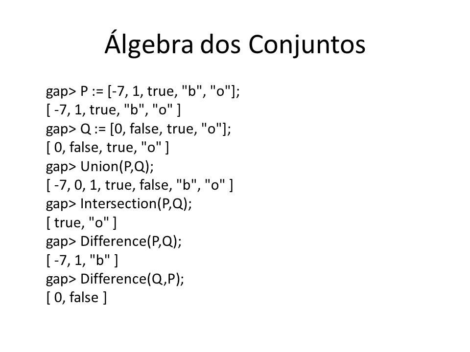 Álgebra dos Conjuntos gap> P := [-7, 1, true,