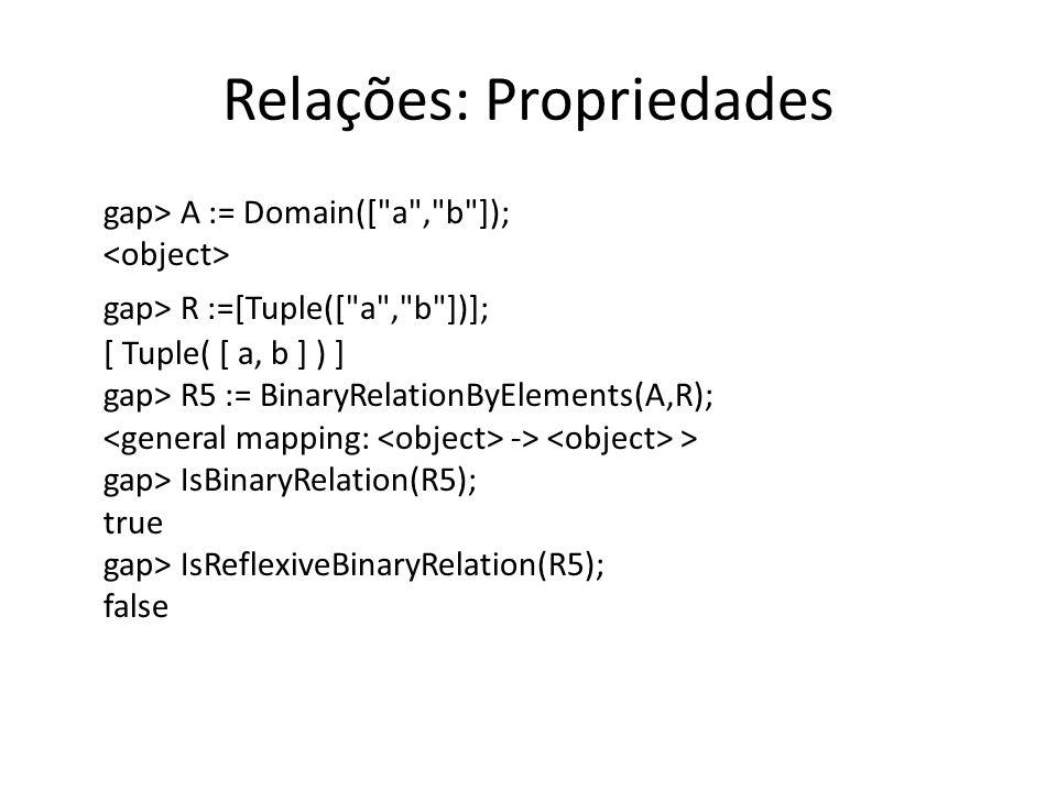 Relações: Propriedades gap> A := Domain([