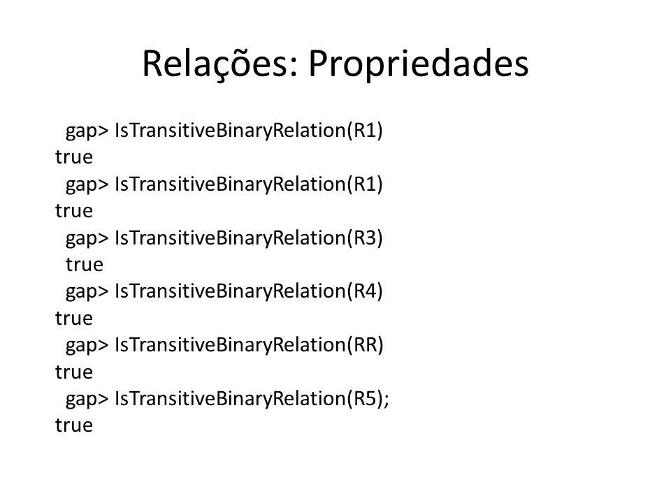 Relações: Propriedades gap> IsTransitiveBinaryRelation(R1) true gap> IsTransitiveBinaryRelation(R1) true gap> IsTransitiveBinaryRelation(R3) true gap>