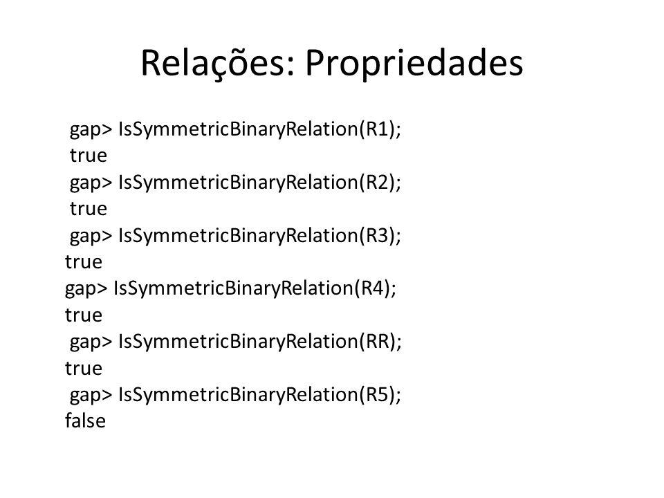 Relações: Propriedades gap> IsSymmetricBinaryRelation(R1); true gap> IsSymmetricBinaryRelation(R2); true gap> IsSymmetricBinaryRelation(R3); true gap>