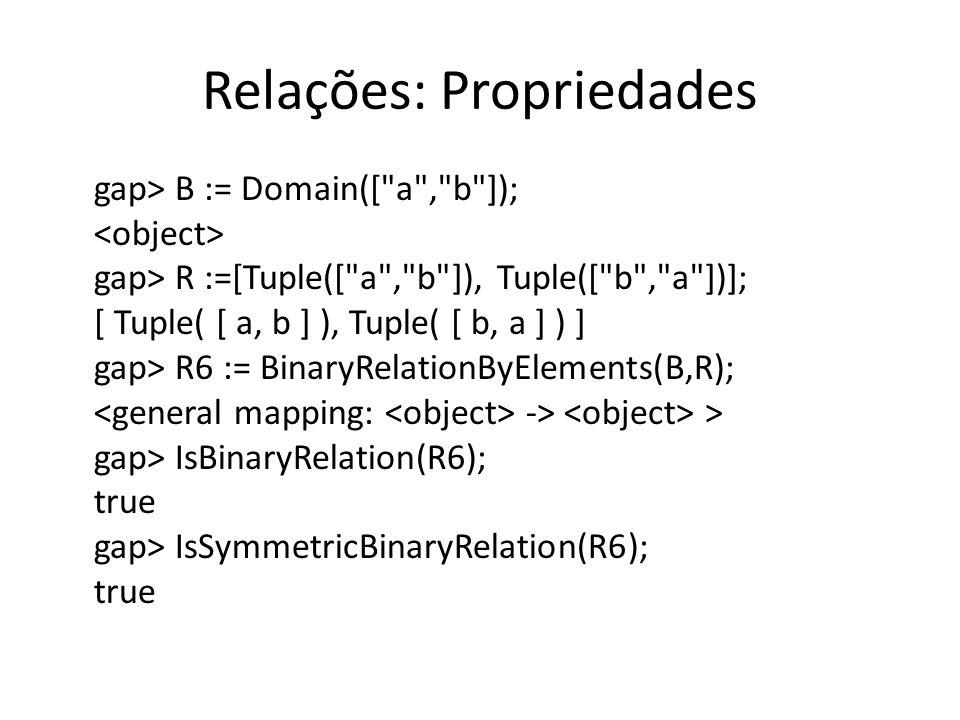 Relações: Propriedades gap> B := Domain([