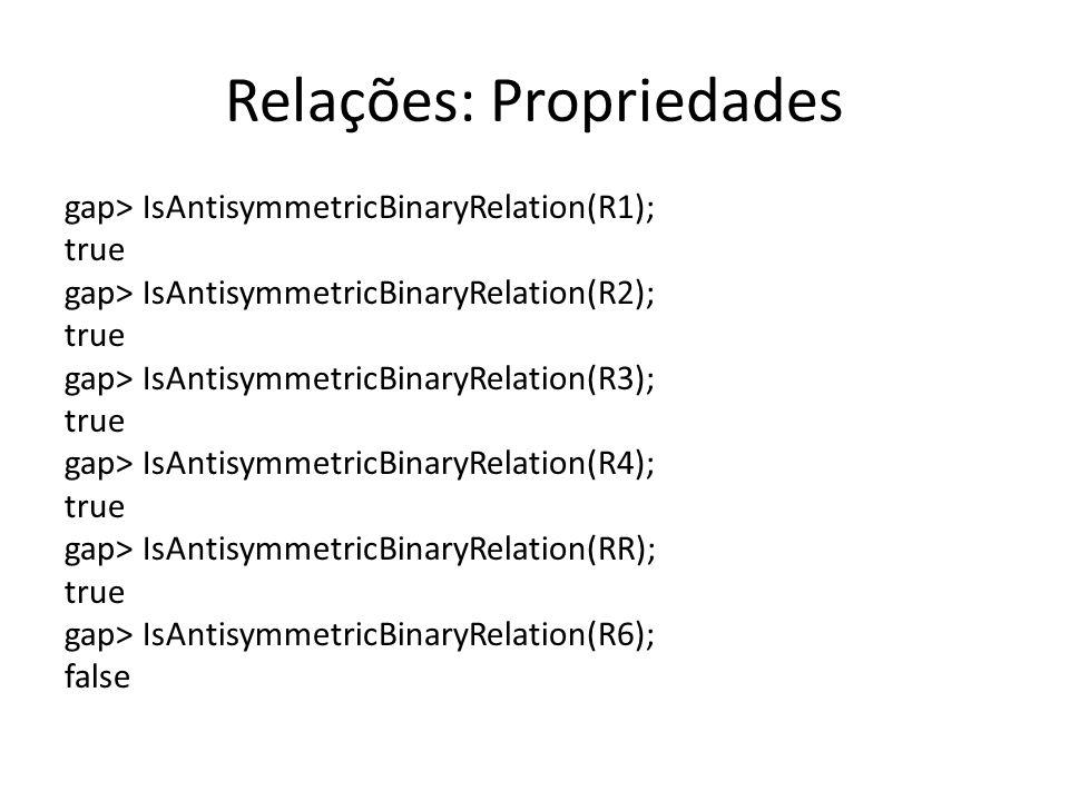 Relações: Propriedades gap> IsAntisymmetricBinaryRelation(R1); true gap> IsAntisymmetricBinaryRelation(R2); true gap> IsAntisymmetricBinaryRelation(R3
