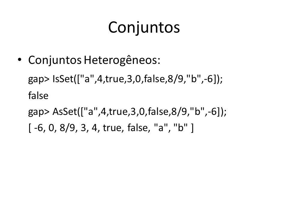 Conjuntos Conjuntos Heterogêneos: gap> IsSet([