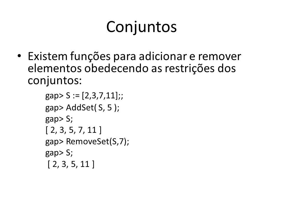 Conjuntos Existem funções para adicionar e remover elementos obedecendo as restrições dos conjuntos: gap> S := [2,3,7,11];; gap> AddSet( S, 5 ); gap>