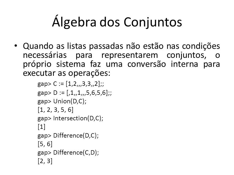 Álgebra dos Conjuntos Quando as listas passadas não estão nas condições necessárias para representarem conjuntos, o próprio sistema faz uma conversão