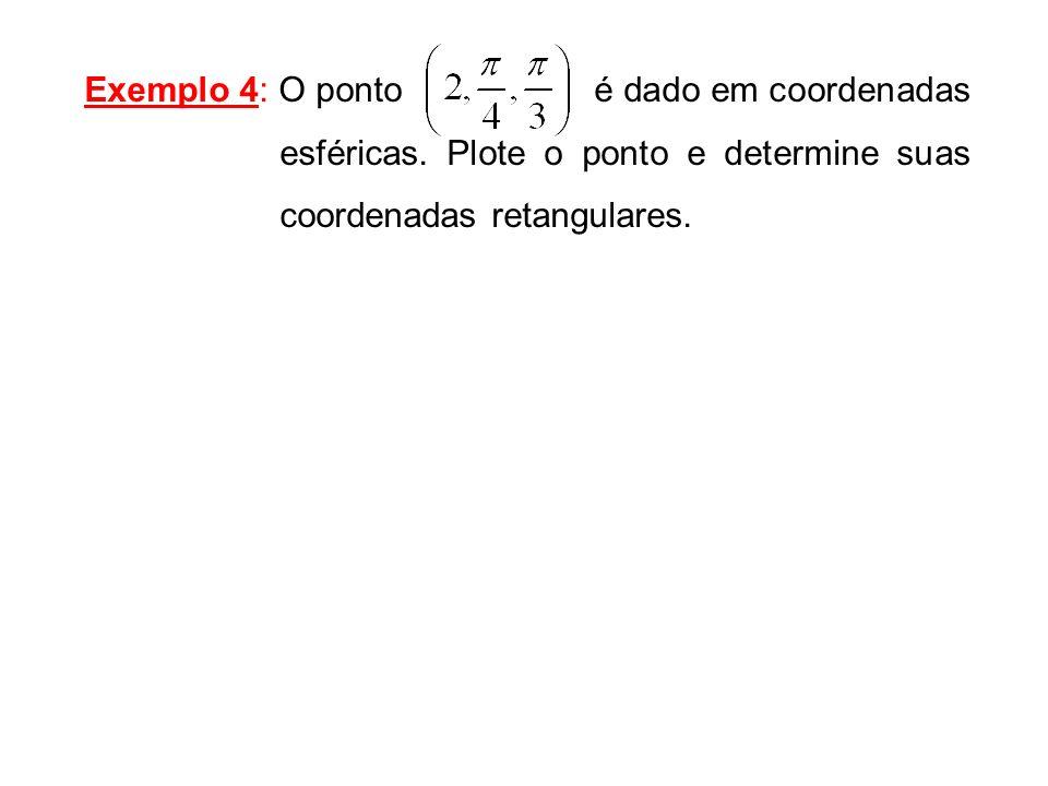 Exemplo 4: O ponto é dado em coordenadas esféricas. Plote o ponto e determine suas coordenadas retangulares.