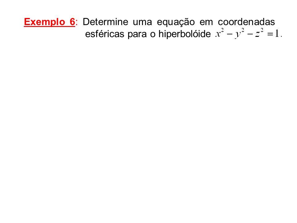 Exemplo 6: Determine uma equação em coordenadas esféricas para o hiperbolóide