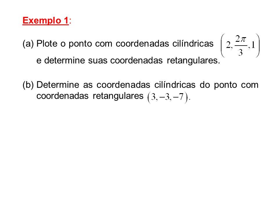 Exemplo 1: (a)Plote o ponto com coordenadas cilíndricas. e determine suas coordenadas retangulares. (b)Determine as coordenadas cilíndricas do ponto c