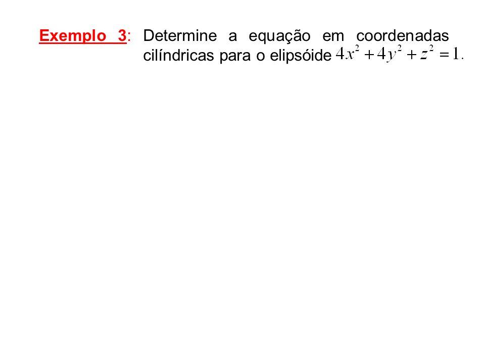 Exemplo 3: Determine a equação em coordenadas cilíndricas para o elipsóide
