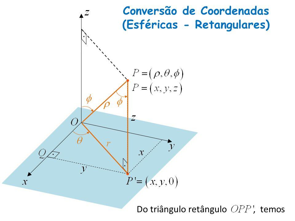Conversão de Coordenadas (Esféricas - Retangulares) Do triângulo retângulo, temos