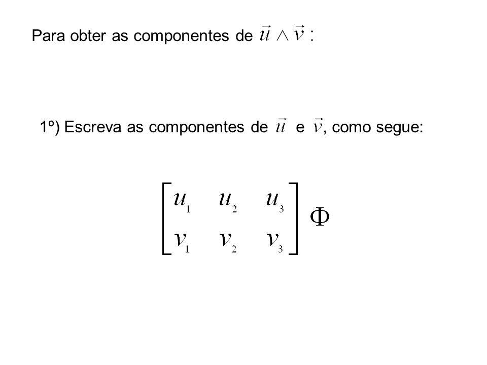 Para obter as componentes de 1º) Escreva as componentes de e, como segue: