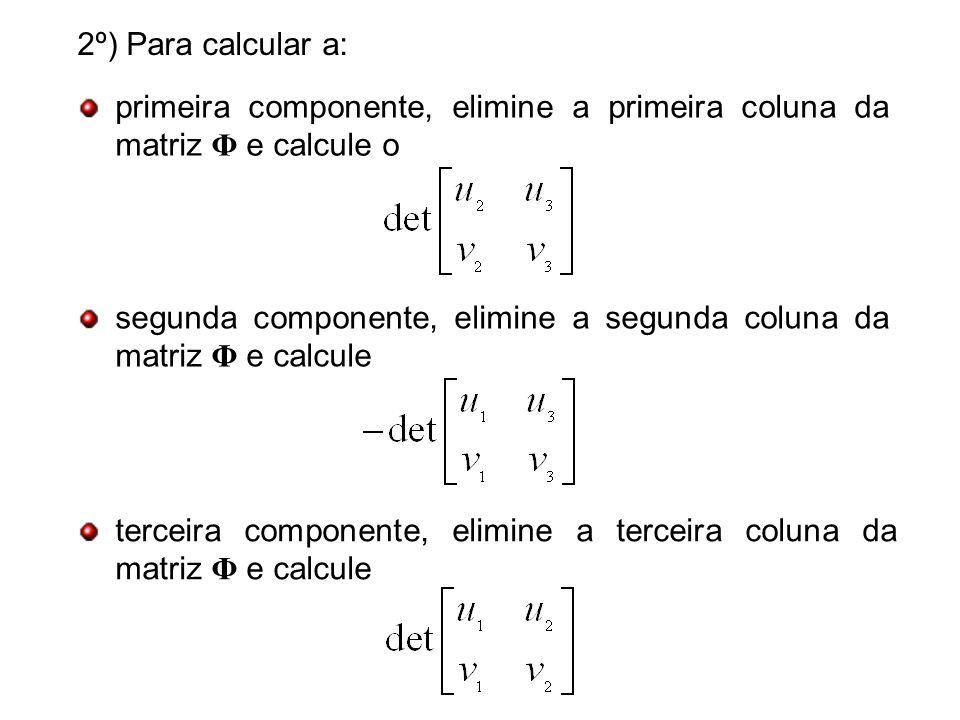 terceira componente, elimine a terceira coluna da matriz Φ e calcule 2º) Para calcular a: primeira componente, elimine a primeira coluna da matriz Φ e