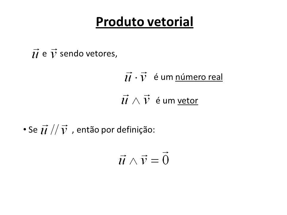 Produto vetorial e sendo vetores, é um número real é um vetor Se, então por definição: