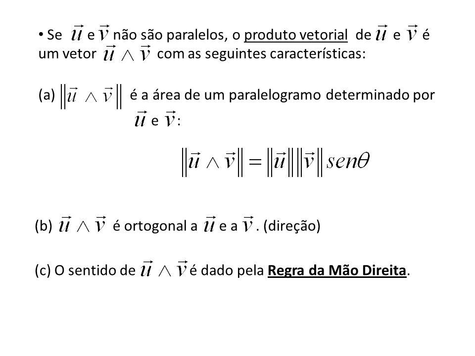 Se e não são paralelos, o produto vetorial de e é um vetor com as seguintes características: (a) é a área de um paralelogramo determinado por e : (c)