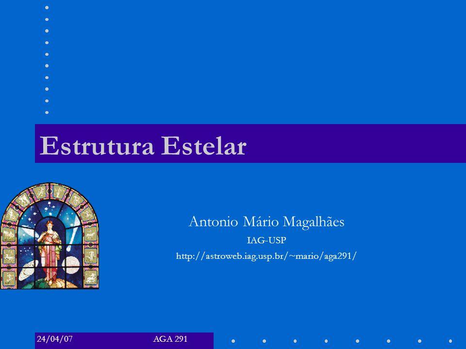 AGA 29124/04/07 Estrutura Estelar Antonio Mário Magalhães IAG-USP http://astroweb.iag.usp.br/~mario/aga291/