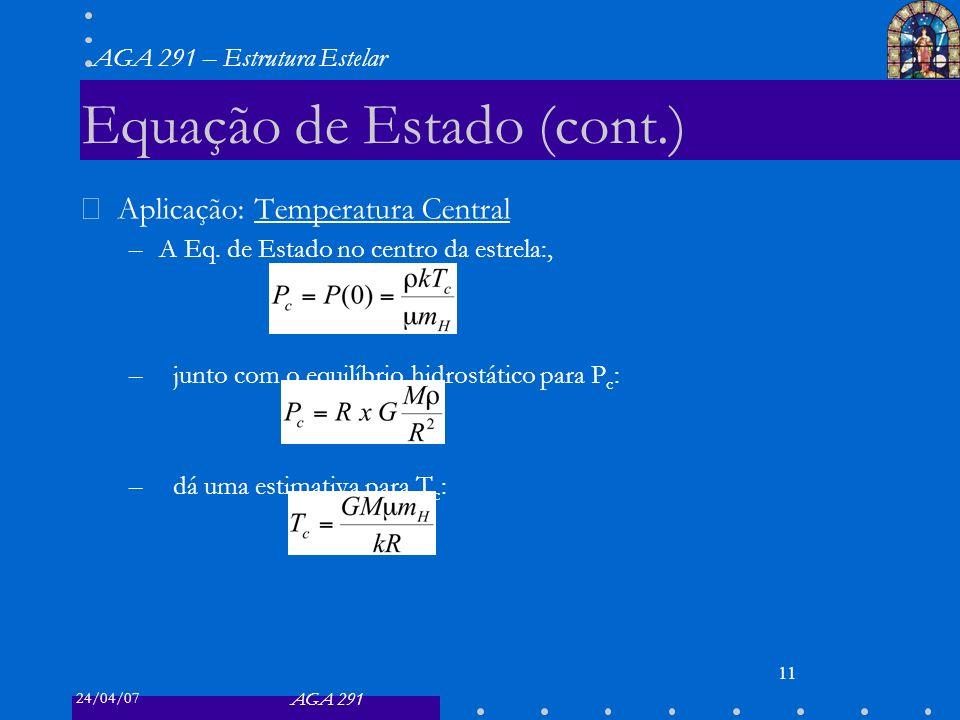 24/04/07 AGA 291 AGA 291 – Estrutura Estelar 11 Equação de Estado (cont.) Aplicação: Temperatura Central –A Eq. de Estado no centro da estrela:, –junt