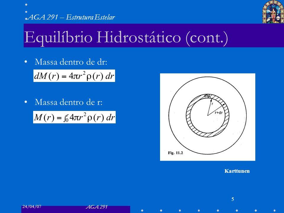 24/04/07 AGA 291 AGA 291 – Estrutura Estelar 5 Equilíbrio Hidrostático (cont.) Massa dentro de dr: Massa dentro de r: Karttunen