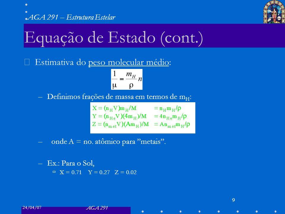 24/04/07 AGA 291 AGA 291 – Estrutura Estelar 9 Equação de Estado (cont.) Estimativa do peso molecular médio: –Definimos frações de massa em termos de m H : –onde A = no.