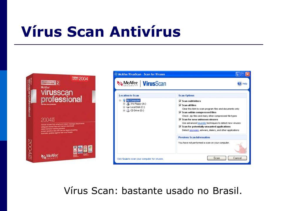 Vírus Scan Antivírus Vírus Scan: bastante usado no Brasil.