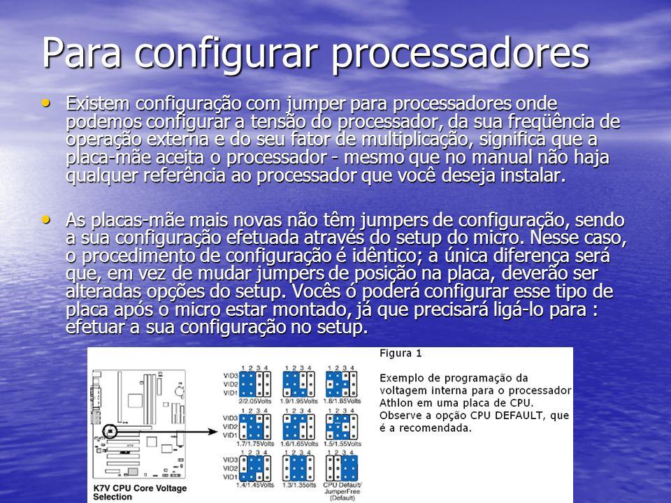 Para configurar processadores Existem configuração com jumper para processadores onde podemos configurar a tensão do processador, da sua freqüência de