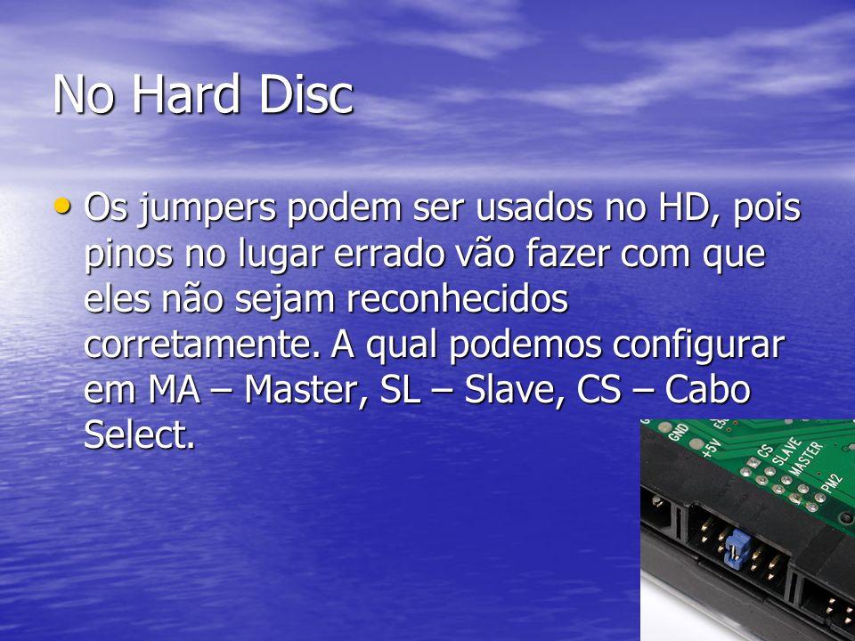 No Hard Disc Os jumpers podem ser usados no HD, pois pinos no lugar errado vão fazer com que eles não sejam reconhecidos corretamente. A qual podemos