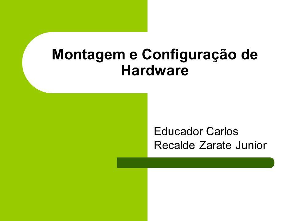 Montagem e Configuração de Hardware Educador Carlos Recalde Zarate Junior