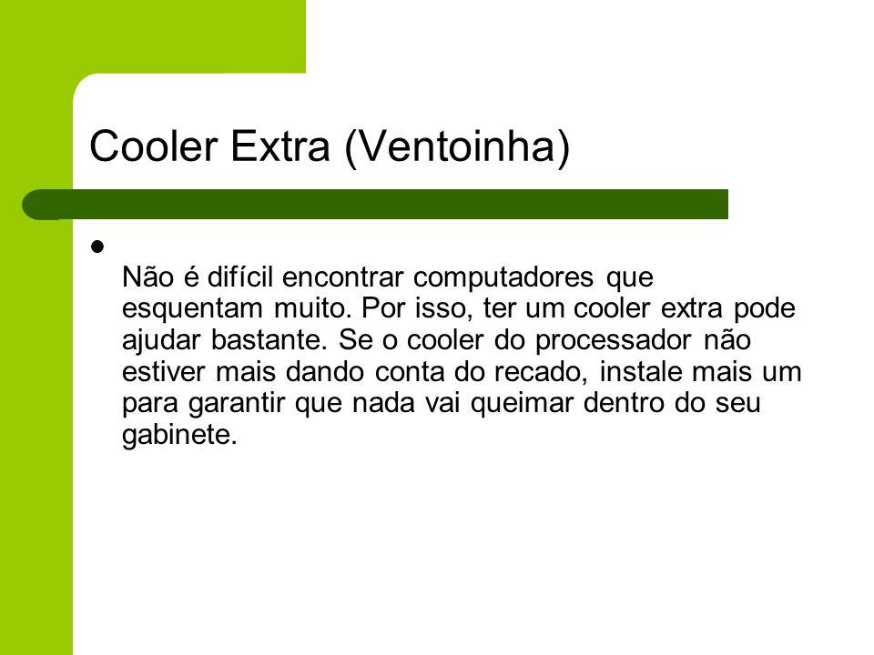Cooler Extra (Ventoinha) Não é difícil encontrar computadores que esquentam muito.
