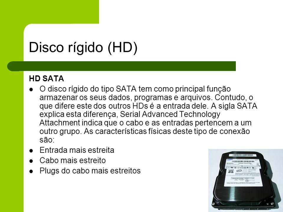 Disco rígido (HD) HD SATA O disco rígido do tipo SATA tem como principal função armazenar os seus dados, programas e arquivos.