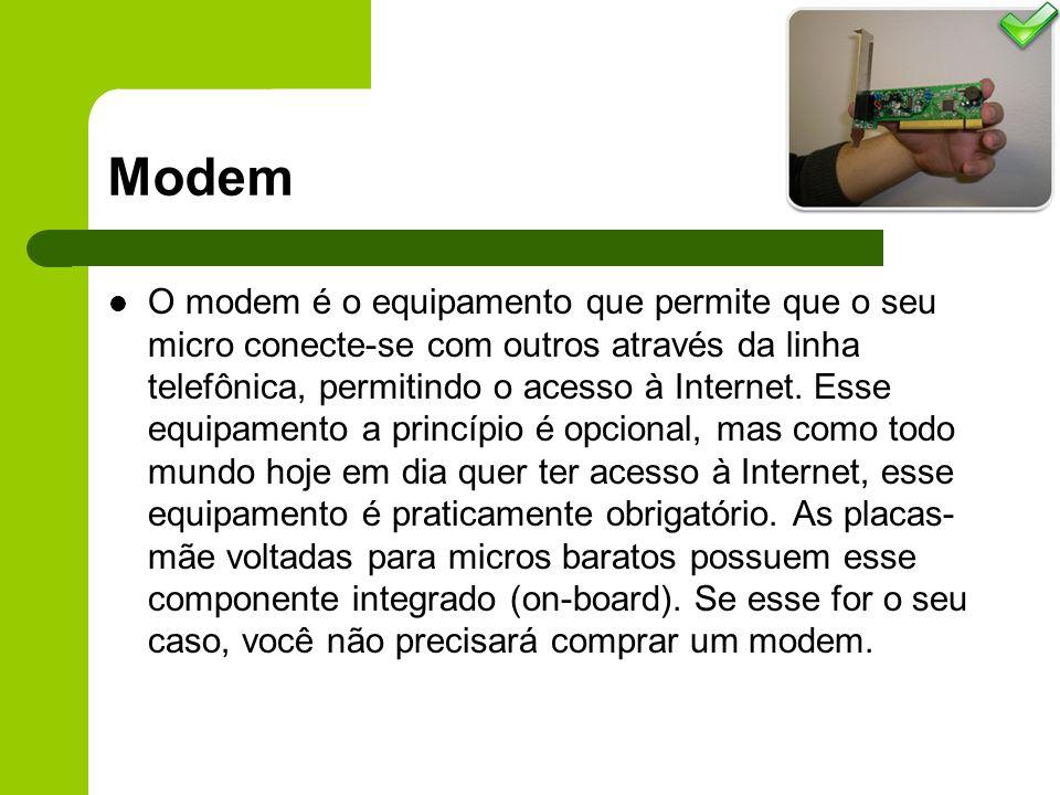 Modem O modem é o equipamento que permite que o seu micro conecte-se com outros através da linha telefônica, permitindo o acesso à Internet.