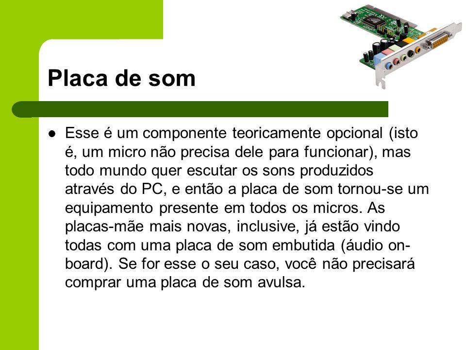 Placa de som Esse é um componente teoricamente opcional (isto é, um micro não precisa dele para funcionar), mas todo mundo quer escutar os sons produzidos através do PC, e então a placa de som tornou-se um equipamento presente em todos os micros.