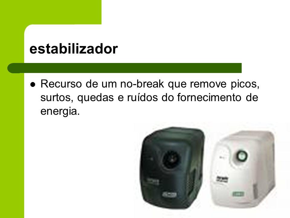 estabilizador Recurso de um no-break que remove picos, surtos, quedas e ruídos do fornecimento de energia.