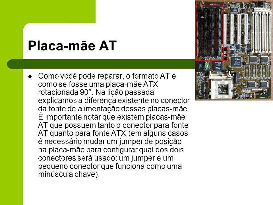 Placa-mãe AT Como você pode reparar, o formato AT é como se fosse uma placa-mãe ATX rotacionada 90°.