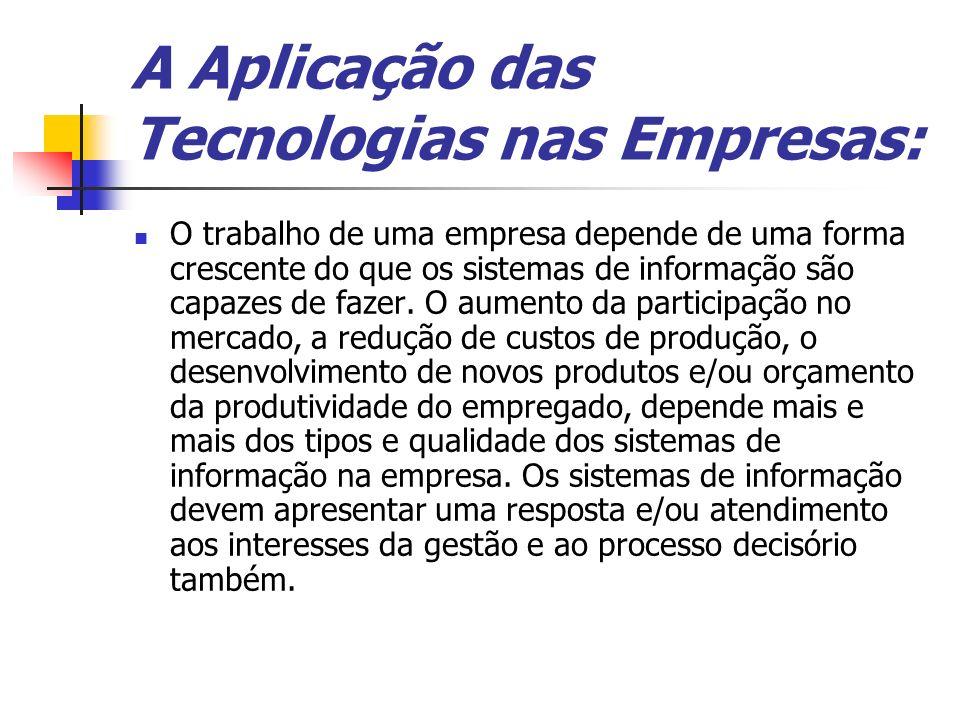 A Aplicação das Tecnologias nas Empresas: O trabalho de uma empresa depende de uma forma crescente do que os sistemas de informação são capazes de faz